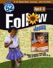 Follow Jesus: 52 Bible Lessons From the Life of Christ for Ages 6-8