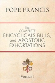 The Complete Encyclicals, Bulls, and Apostolic Exhortations: Volume 1