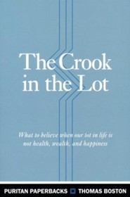 The Crook in the Lot: What to Believe When Our Lot in Life is Not Health, Wealth, and Happiness