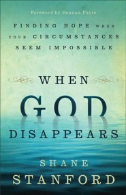 When God Disappears: Finding Hope When Your Circumstances Seem Impossible  -     By: Shane Stanford