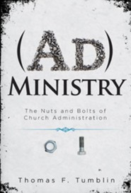 Administry: The Nuts and Bolts of Church Administration  -     By: Thomas F. Tumblin