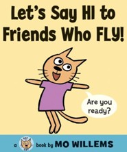Let's Say Hi to Friends Who Fly!  -     By: Mo Willems     Illustrated By: Mo Willems