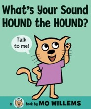 What's Your Sound, Hound the Hound?  -     By: Mo Willems