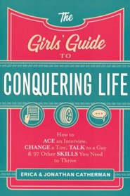 The Girls' Guide to Conquering Life: How to Ace an Interview, Change a Tire, Impress a Guy, and 97 Other Skills You Need to Thrive