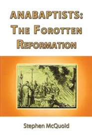 Anabaptists: The Forgotten Reformation  -     By: Stephen McQuoid