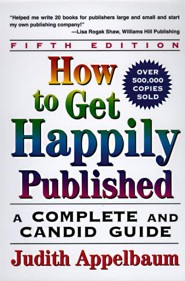 How to Get Happily Published, Fifth Edition: Complete and Candid Guide, a  -     By: Judith Appelbaum