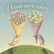 If Kisses Were Colors  -     By: Janet Lawler     Illustrated By: Allison Jay