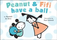 Peanut and Fifi Have A Ball  -     By: Randall de Seve     Illustrated By: Paul Schmid