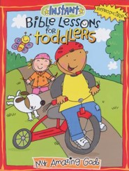 Instant Bible Lessons for Toddlers: My Amazing God