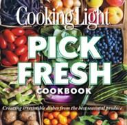 Cooking Light Pick Fresh Cookbook: Create Big Flavor from 50 Fruits, Vegetables, and Herbs