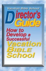 VBS Director's Guide: How to Develop a Successful Vacation Bible School