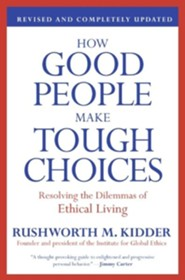 How Good People Make Tough Choices: Resolving The Dilemmas of Ethical Living, Revised Edition