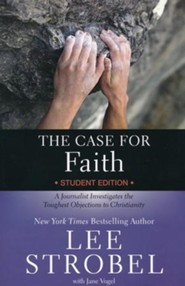 The Case for Faith Student Edition: A Journalist Investigates the Toughest Objections to Christianity  -     By: Lee Strobel, Jane Vogel