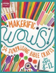 Maker-ific WOWS! (ages 8-12): 54 Surprising Bible Crafts