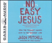 No Easy Jesus: How the Toughest Choices Lead to the Greatest Life - unabridged audio book on CD