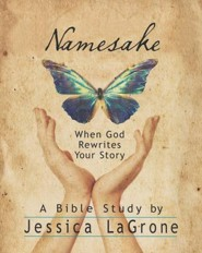Namesake: When God Rewrites Your Story - Participant's Guide