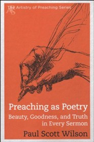 Preaching as Poetry: Beauty, Goodness, and Truth in Every Sermon