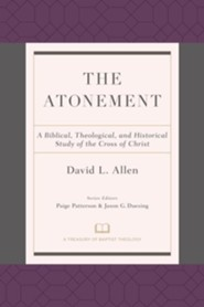 The Atonement: A Biblical, Theological, and Historical Study of the Cross of Christ