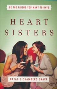 Heart Sisters: Being the Friend You Want to Have