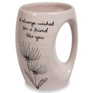 I Always Wished for a Friend Like You Mug