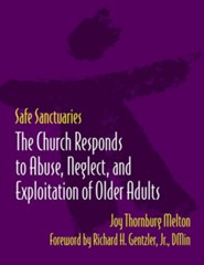 Safe Sanctuaries - Older Adults: The Church Reponds to Abuse, Neglect, and Exploitation of Older Adults