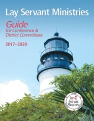 Lay Servant Ministries Guide for Conference and District Committees: 2017-2020