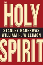 The Holy Spirit  -     By: Stanley Hauerwas, William H. Willimon