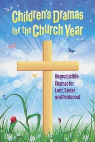 Children's Dramas for the Church Year: Reproducible Dramas for Lent, Easter, and Pentecost