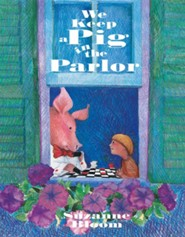 We Keep a Pig in the Parlor  -     By: Suzanne Bloom