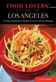 Food Lovers' Guide to Los Angeles: The Best Restaurants, Markets & Local Culinary Offerings  -     By: Cathy Chaplin