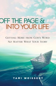 Off the Page & Into your Life: Getting More from God's Word No Matter What your Story  -     By: Tami Weissert