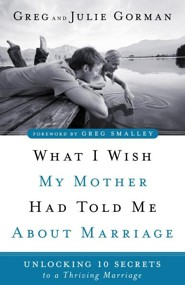 What I Wish My Mother Had Told Me About Marriage: Unlocking 10 Secrets to a Thriving Marriage