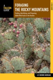 Foraging the Rocky Mountains: Finding, Identifying, and Preparing Edible Wild Foods and Medicinal Plants in the Rockies