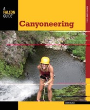 Canyoneering, 2nd Edition: A Guide to Techniques for Wet and Dry Canyons