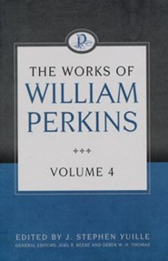 The Works of William Perkins, Volume 4