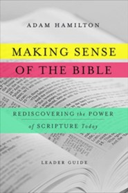 Making Sense of the Bible Leader Guide: Rediscovering the Power of Scripture Today