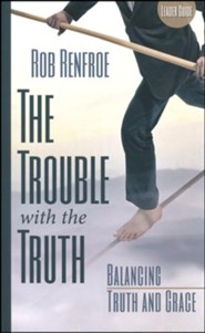 The Trouble With the Truth Leader Guide: Balancing Truth and Grace