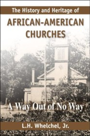 History and Heritage of African American Churches: A Way Out of No Way