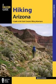 Hiking Arizona, 4th Edition: A Guide to the State's Greatest Hiking Adventures
