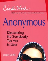 Anonymous: Discovering the Somebody You Are to God - Women's Bible Study Leader Guide