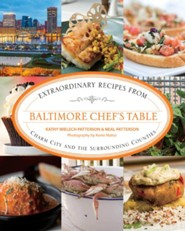 Baltimore Chef's Table: Extraordinary Recipes from the Charm City and Chesapeake Bay