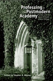 Professing in the Postmodern Academy: Faculty and the Future of Church-Related Colleges