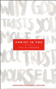 Christ in You: Why God Trusts You More Than You Trust Yourself