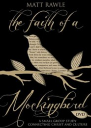 The Faith of a Mockingbird: A Small Group Study Connecting Christ and Culture - DVD