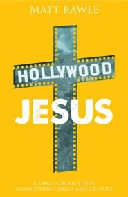 Hollywood Jesus: A Small Group Study Connecting Christ and Culture