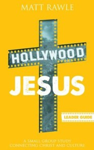 Hollywood Jesus: A Small Group Study Connecting Christ and Culture - Leader Guide