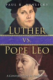 Luther vs. Pope Leo: A Conversation in Purgatory  -     By: Paul R. Hinlicky