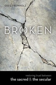 Broken: Restoring Trust Between the Sacred the Secular