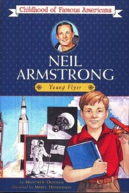 Neil Armstrong: Young Flyer Childhood of Famous Americans Series