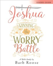 Joshua - Women's Bible Study: Winning the Worry Battle, Leader Guide